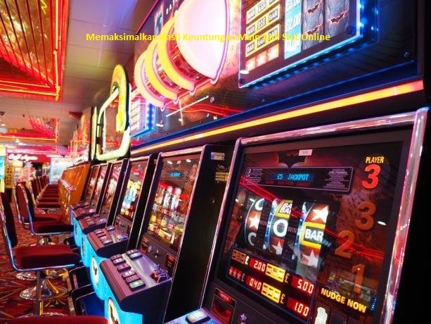 Memaksimalkan Hasil Keuntungan Main Judi Slot Online